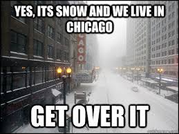 Snow Memes - funny chicago memes yes its snow and we live in chicago get over