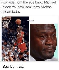 Micheal Jordan Meme - how kids from the 90s know michael jordan vs how kids know michael