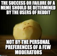 Potatoe Meme - the success or failure of a meme should be on memegen