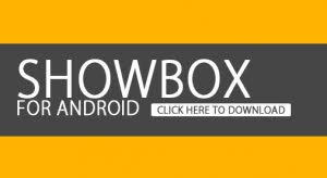 apk for showbox showbox android app for tablet and smartphones for free