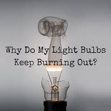 why do my light bulbs keep burning out 1000bulbs