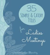womens ministry fellowship ideas 35 catchy and simple titles to