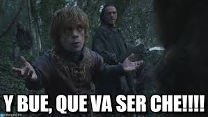 Tyrion Meme - y bue que va ser che tyrion meme on memegen