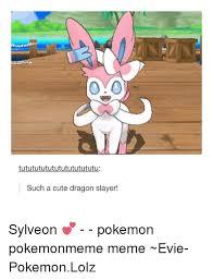 Sylveon Meme - tutututututututututututu such a cute dragon slayer sylveon