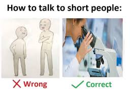 Short People Meme - how to talk to short people how to talk to short people know