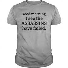 good morning i see the assassins have failed t shirts hoodies