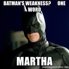 Martha Meme - batman s weakness one word martha batman meme generator