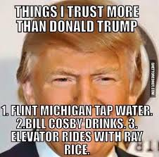 Trust Meme - things i trust more than donald trump ghetto red hot