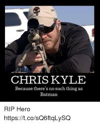 Chris Kyle Meme - chris kyle because there s no such thing as batman rip hero