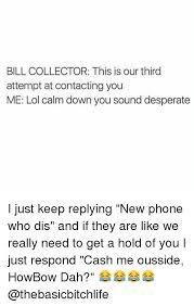Bill Collector Meme - 25 best memes about bill collectors bill collectors memes