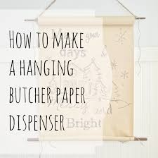 Wall Mounted Paper Roller How To Make A Hanging Butcher Paper Roll Dispenser With A Hand