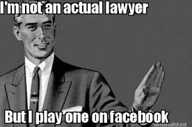 Facebook Meme Maker - meme maker im not an actual lawyer but i play one on facebook