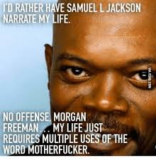 Samuel L Jackson Memes - id rather have samuel l jackson narrate my life no offense morgan