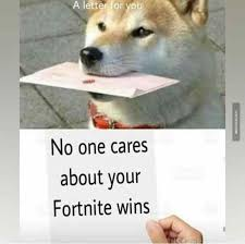Shiba Meme - no one cares about your fortnite wins akita culture fortnite