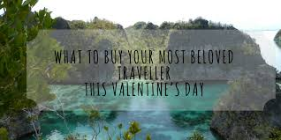 what to buy for s day what to buy your most beloved traveller this s day