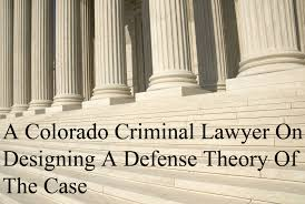 a colorado criminal lawyer on designing a defense theory of the
