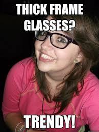 Thick Girl Meme - thick frame glasses trendy trendy girl quickmeme