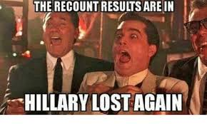 Lost Memes - the recount results are in hillary lost again meme on me me