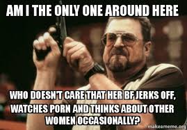 My Girl Meme - a very unpopular opinion amongst my girl friends meme guy