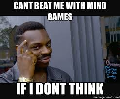 Mind Games Meme - cant beat me with mind games if i dont think roll safe hd2 meme