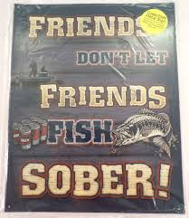 pubga e friends don t let friends fish sober fishing funny metal sign pub