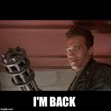 Im Back Meme - terminator meme imgflip