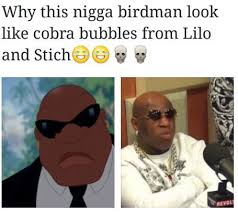 Birdman Meme - why this nigga birdman look like cobra bubbles from lilo funny