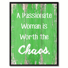Inspirational Quotes Decor For The Home A Passionate Woman Is Worth The Chaos Inspirational Quote Saying