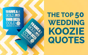 sayings for a wedding koozie wedding favors sayings wedding koozie quotes which one is