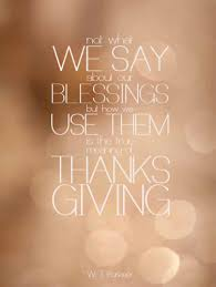 not what we say about our blessings but how we use them is the