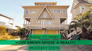 building your dream home how to make your dream house a reality in 3 easy steps