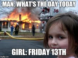 Today Is Friday Meme - man what s the day today girl friday 13th meme