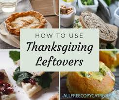 how to use thanksgiving leftovers allfreecopycatrecipes