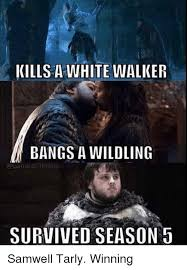 White Walker Meme - kills a white walker bangs a wildling game of thrones survived