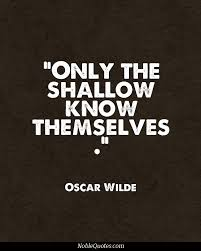 Wedding Quotes Oscar Wilde Only The Shallow Know Themselves Oscar Wilde Quote Me On It