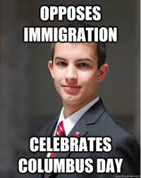 Columbus Day Meme - opposes immigration celebrates columbus day college conservative