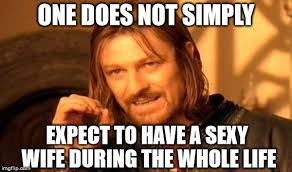 Sexy Wife Meme - one does not simply meme imgflip