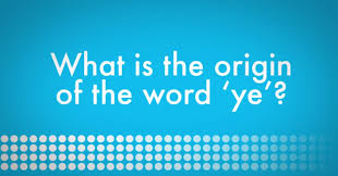 what is the origin of the word ye oxfordwords