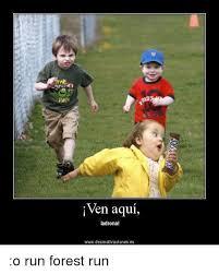 Run Forrest Run Meme - ven aqui ladronal wwwdesmotivaciones es o run forest run meme on