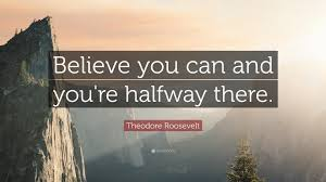 theodore roosevelt quote u201cbelieve you can and you u0027re halfway