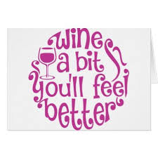 wine a bit you ll feel better wine a bit you ll feel better card feel better and wine