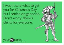 Columbus Day Meme - happy columbus day e cards
