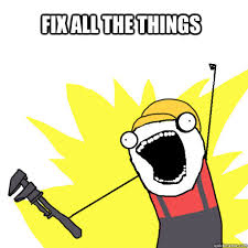 Fix It Meme - fix all the things fix all the things quickmeme