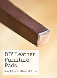 diy leather furniture pads simple practical beautiful