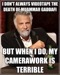 Gaddafi Meme - i don t always videotape the death of muammar gaddafi but when i