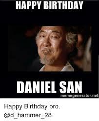 Phone Text Meme Generator 28 - happy birthday daniel san memegeneratornet happy birthday bro
