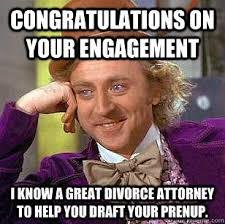 Engagement Meme - congratulations on your engagement i know a great divorce attorney