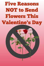 how to send flowers 5 reasons why not to send flowers this s day made