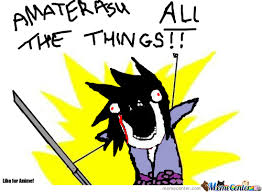 All The Things Memes - amaterasu all the things by painwheel meme center