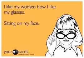Sit On My Face Meme - i like my women how i like my glasses sitting on my face meme